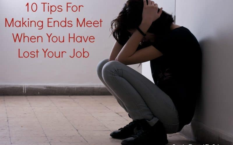 10 Tips For Making Ends Meet When You Have Lost Your Job