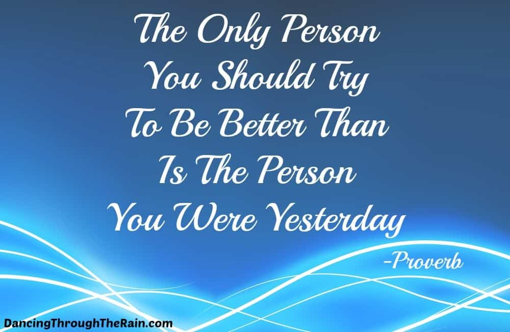 Yesterday Seems To Have Been My Day For >> The Only Person You Should Try To Be Better Than Is The Person You
