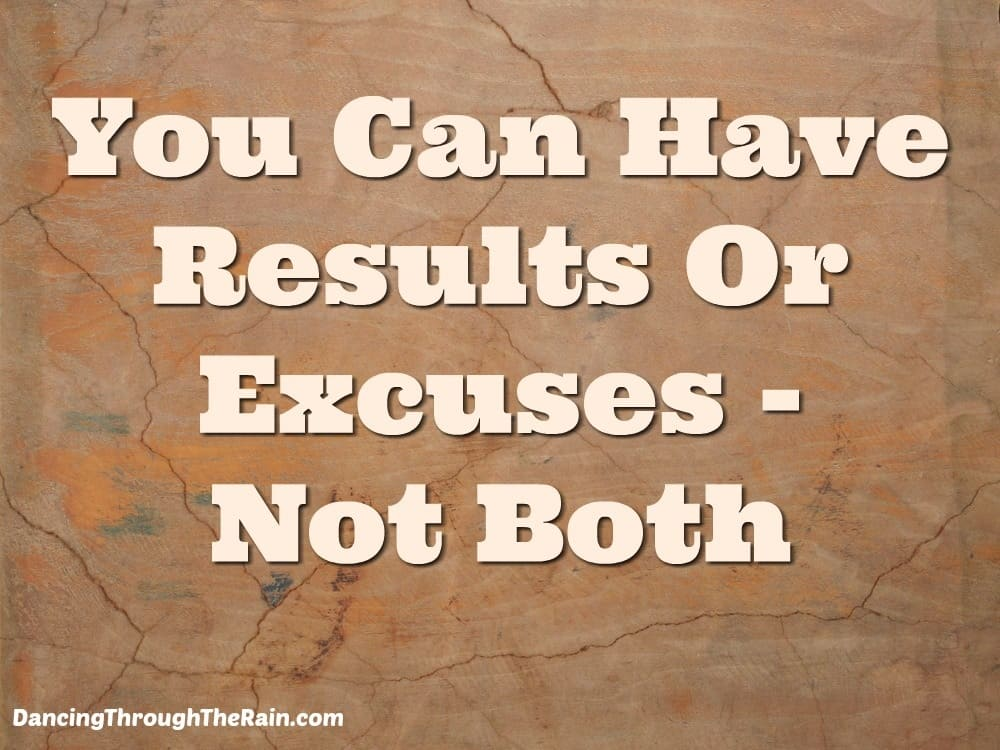 You Can Have Results Or Excuses Not Both