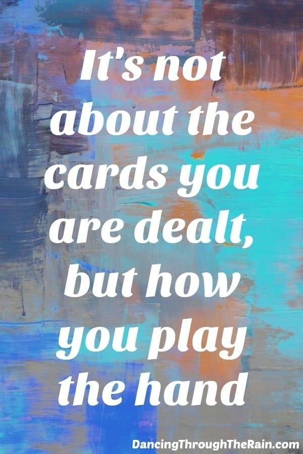 it is not about the cards you are dealt but how you play the hand