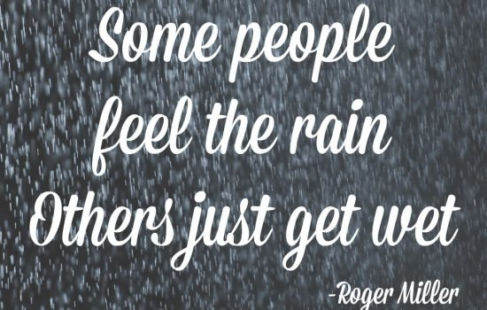 Some People Feel The Rain, Others Just Get Wet