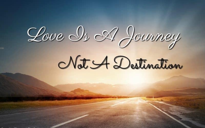 Love Is A Journey, Not A Destination