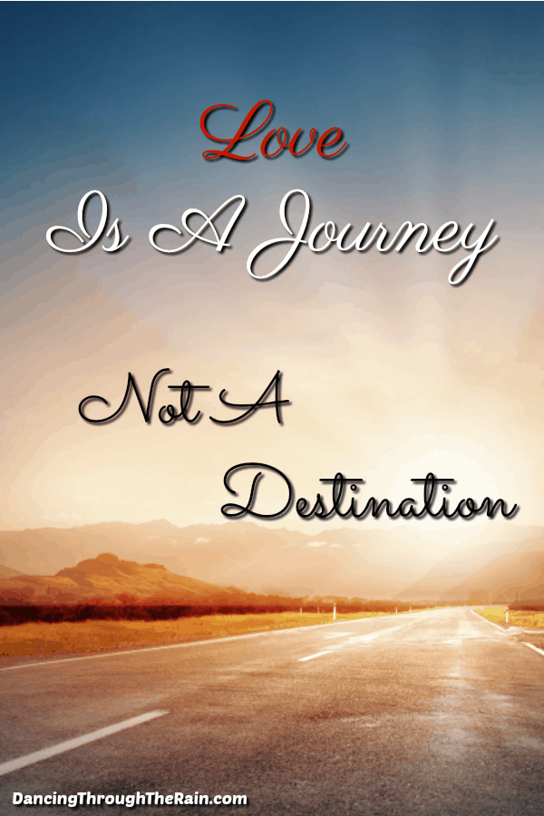 Love Is A Journey, Not A Destination