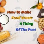 How To Make Food Waste A Thing Of The Past