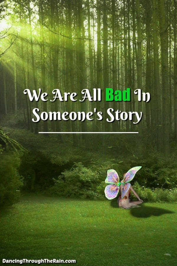 We Are All Bad In Someone's Story