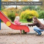 How To Lower Parental Stress In The Summer