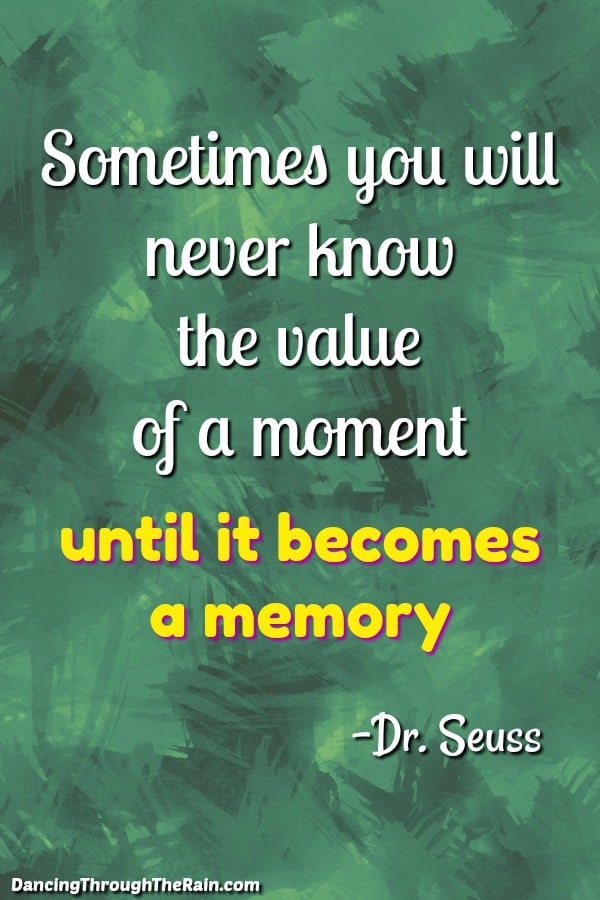 A green background with the Dr Seuss quote Sometimes you will never know the value of a moment until it becomes a memory