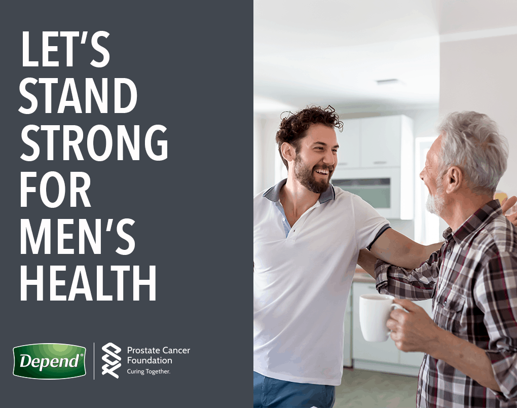 An image of an older man and a younger man holding each other by the shoulder, smiling at each other, with the saying Let's Stand Strong For Men's Health by Depend